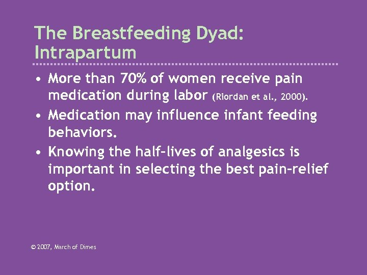 The Breastfeeding Dyad: Intrapartum • More than 70% of women receive pain medication during