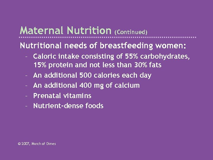 Maternal Nutrition (Continued) Nutritional needs of breastfeeding women: – Caloric intake consisting of 55%