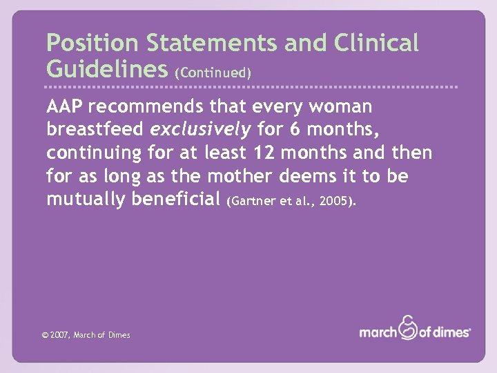 Position Statements and Clinical Guidelines (Continued) AAP recommends that every woman breastfeed exclusively for