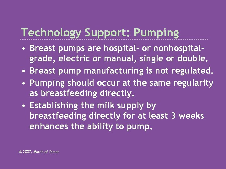 Technology Support: Pumping • Breast pumps are hospital- or nonhospitalgrade, electric or manual, single