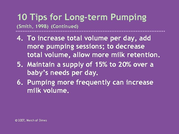10 Tips for Long-term Pumping (Smith, 1998) (Continued) 4. To increase total volume per