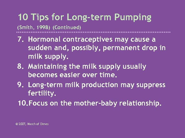 10 Tips for Long-term Pumping (Smith, 1998) (Continued) 7. Hormonal contraceptives may cause a