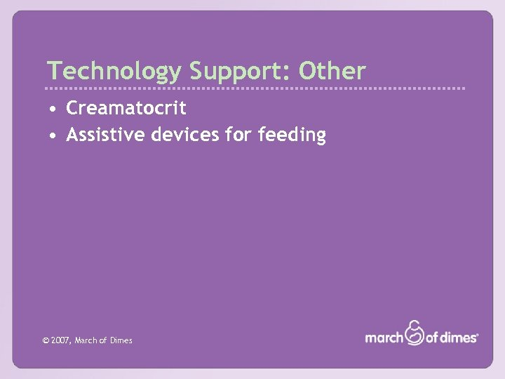 Technology Support: Other • Creamatocrit • Assistive devices for feeding © 2007, March of