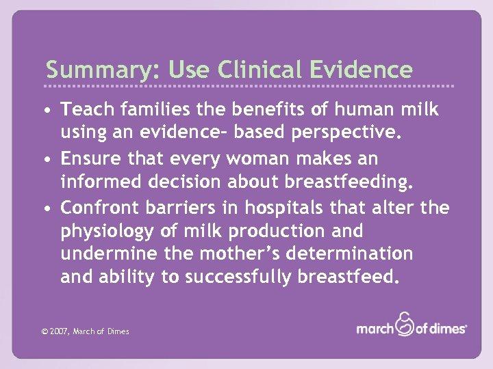 Summary: Use Clinical Evidence • Teach families the benefits of human milk using an