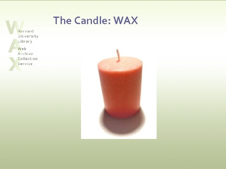 The Candle: WAX