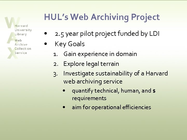 HUL's Web Archiving Project • • 2. 5 year pilot project funded by LDI