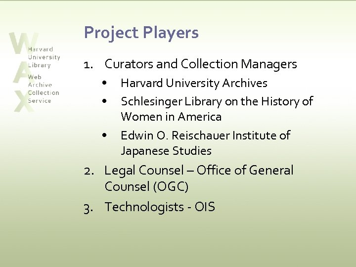 Project Players 1. Curators and Collection Managers • • • Harvard University Archives Schlesinger