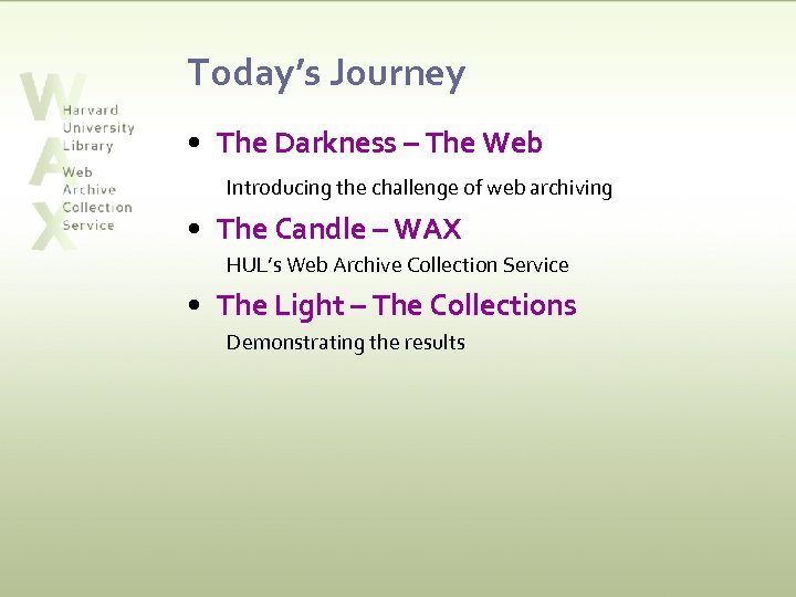 Today's Journey • The Darkness – The Web Introducing the challenge of web archiving