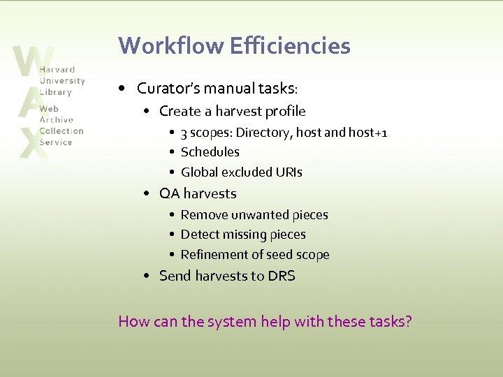 Workflow Efficiencies • Curator's manual tasks: • Create a harvest profile • 3 scopes: