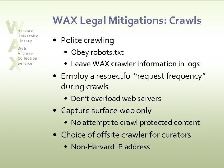 WAX Legal Mitigations: Crawls • Polite crawling • Obey robots. txt • Leave WAX