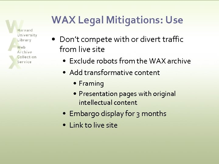 WAX Legal Mitigations: Use • Don't compete with or divert traffic from live site