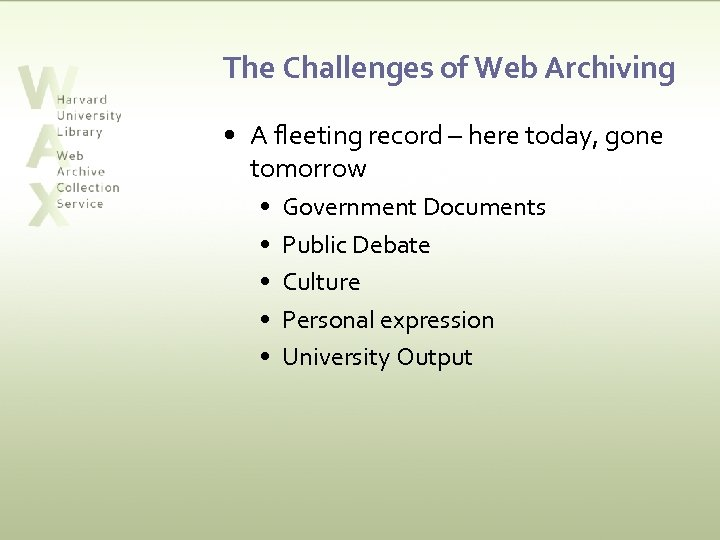 The Challenges of Web Archiving • A fleeting record – here today, gone tomorrow
