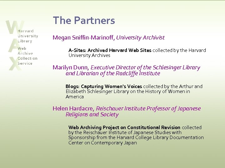 The Partners Megan Sniffin-Marinoff, University Archivist A-Sites: Archived Harvard Web Sites collected by the