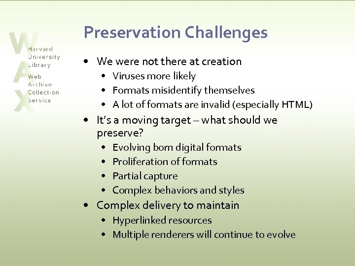 Preservation Challenges • We were not there at creation • Viruses more likely •