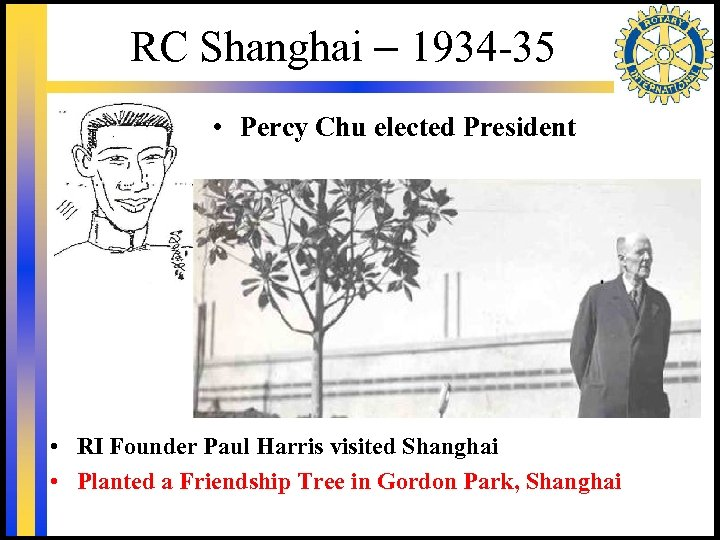RC Shanghai – 1934 -35 • Percy Chu elected President • RI Founder Paul