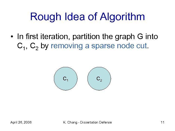 Rough Idea of Algorithm • In first iteration, partition the graph G into C