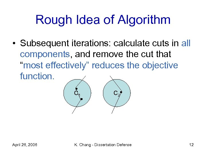 Rough Idea of Algorithm • Subsequent iterations: calculate cuts in all components, and remove