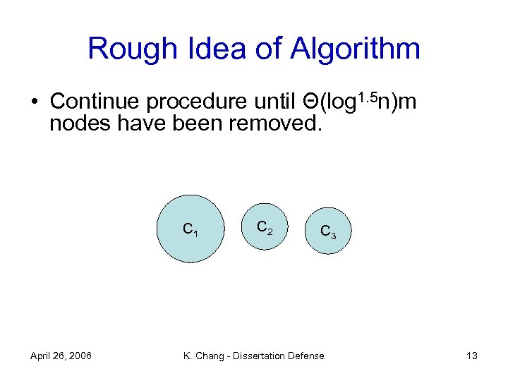 Rough Idea of Algorithm • Continue procedure until Θ(log 1. 5 n)m nodes have