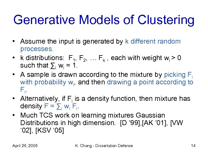Generative Models of Clustering • Assume the input is generated by k different random