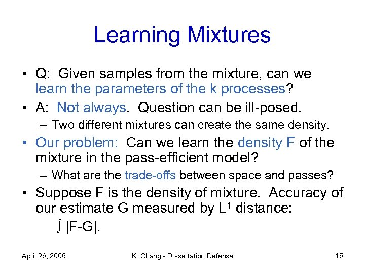 Learning Mixtures • Q: Given samples from the mixture, can we learn the parameters