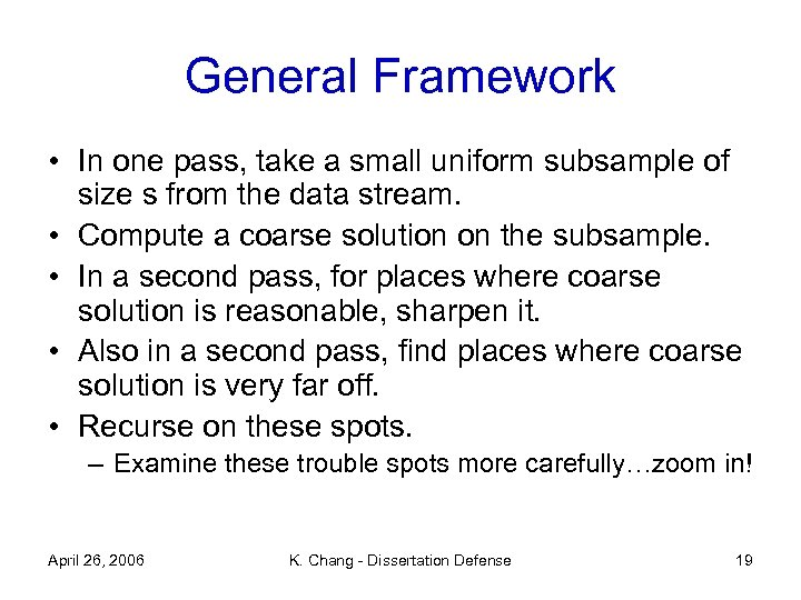 General Framework • In one pass, take a small uniform subsample of size s