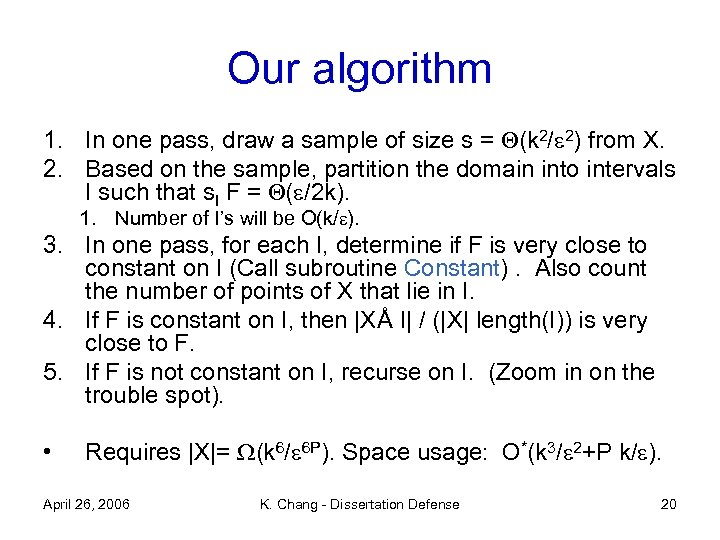 Our algorithm 1. In one pass, draw a sample of size s = (k
