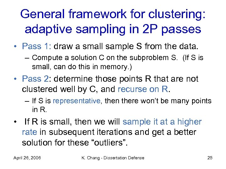General framework for clustering: adaptive sampling in 2 P passes • Pass 1: draw