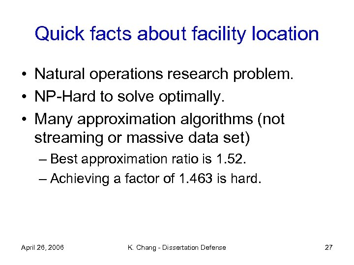 Quick facts about facility location • Natural operations research problem. • NP-Hard to solve