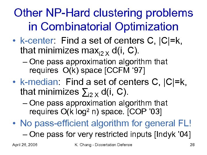 Other NP-Hard clustering problems in Combinatorial Optimization • k-center: Find a set of centers