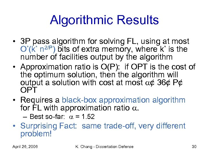 Algorithmic Results • 3 P pass algorithm for solving FL, using at most O*(k*