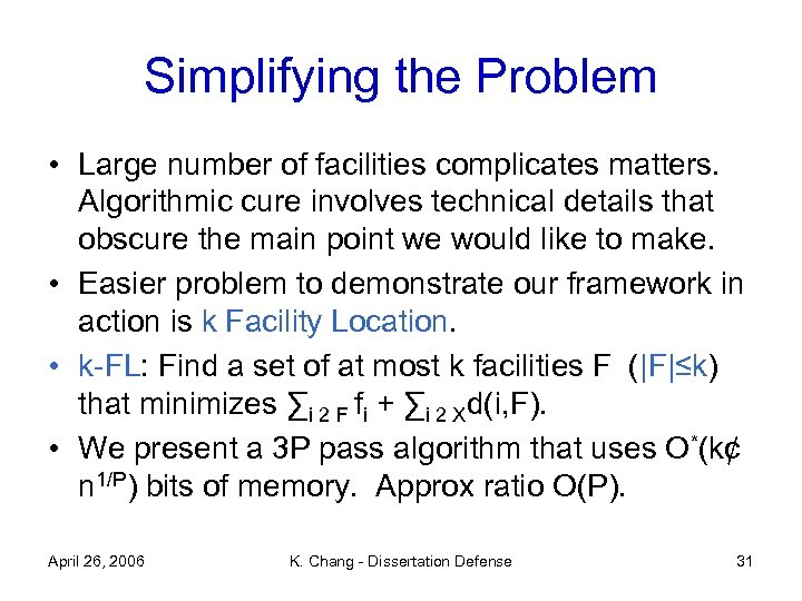 Simplifying the Problem • Large number of facilities complicates matters. Algorithmic cure involves technical