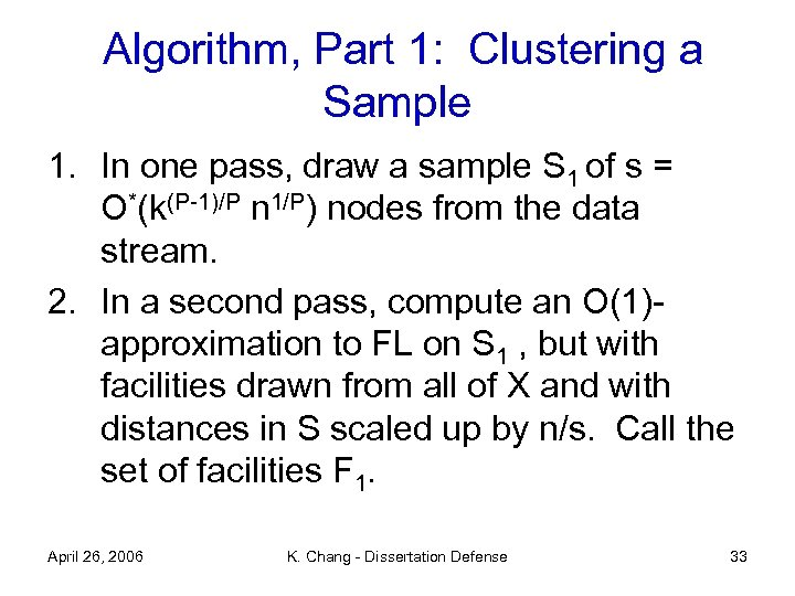 Algorithm, Part 1: Clustering a Sample 1. In one pass, draw a sample S