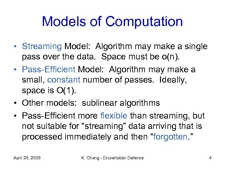 Models of Computation • Streaming Model: Algorithm may make a single pass over the