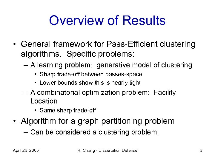 Overview of Results • General framework for Pass-Efficient clustering algorithms. Specific problems: – A