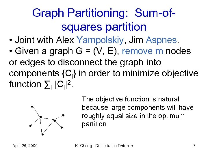 Graph Partitioning: Sum-ofsquares partition • Joint with Alex Yampolskiy, Jim Aspnes. • Given a