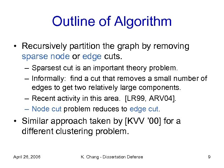 Outline of Algorithm • Recursively partition the graph by removing sparse node or edge
