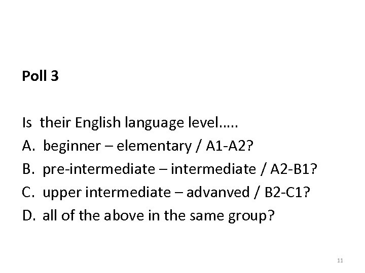 Poll 3 Is their English language level…. . A. beginner – elementary / A