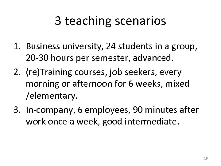 3 teaching scenarios 1. Business university, 24 students in a group, 20 -30 hours