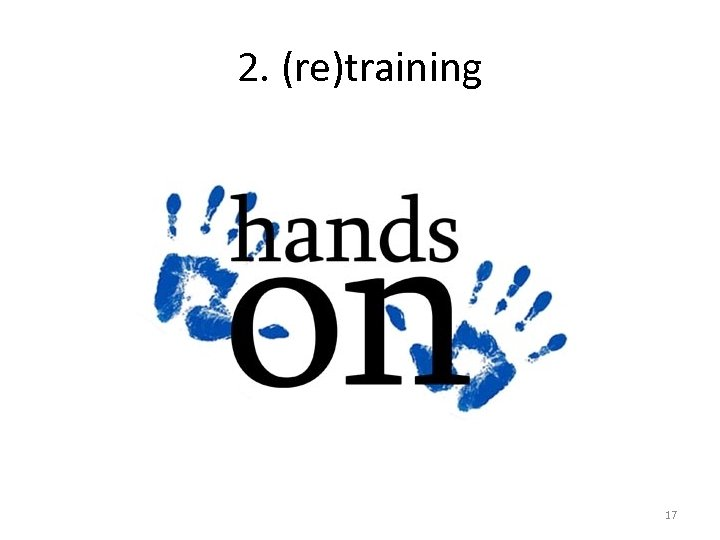 2. (re)training 17