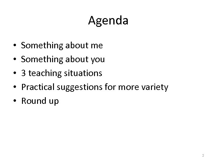 Agenda • • • Something about me Something about you 3 teaching situations Practical