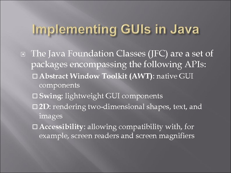 The Java Foundation Classes (JFC) are a set of packages encompassing the following