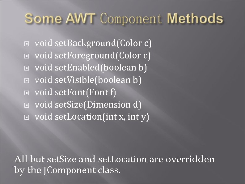 void set. Background(Color c) void set. Foreground(Color c) void set. Enabled(boolean b) void