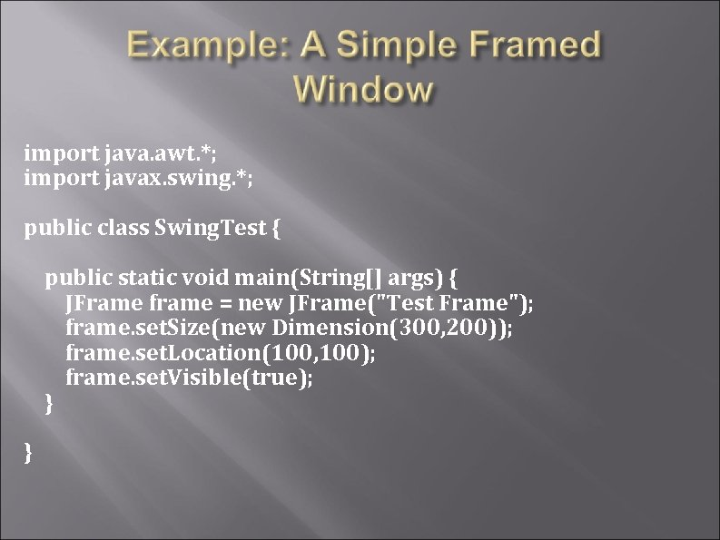 import java. awt. *; import javax. swing. *; public class Swing. Test { public