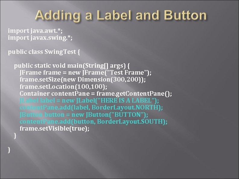 import java. awt. *; import javax. swing. *; public class Swing. Test { public