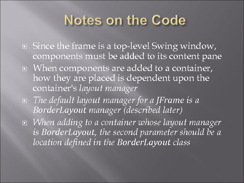 Since the frame is a top-level Swing window, components must be added to