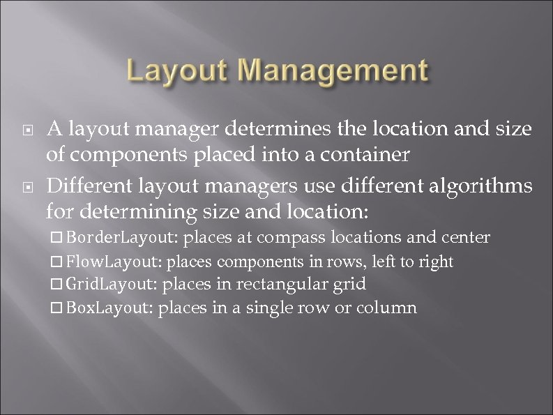 A layout manager determines the location and size of components placed into a