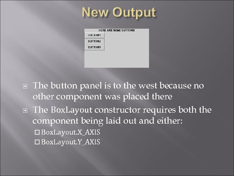 The button panel is to the west because no other component was placed