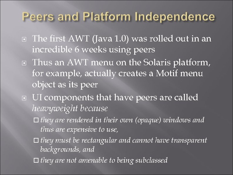 The first AWT (Java 1. 0) was rolled out in an incredible 6