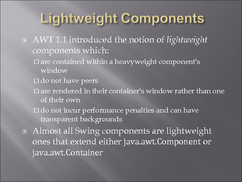 AWT 1. 1 introduced the notion of lightweight components which: are contained within