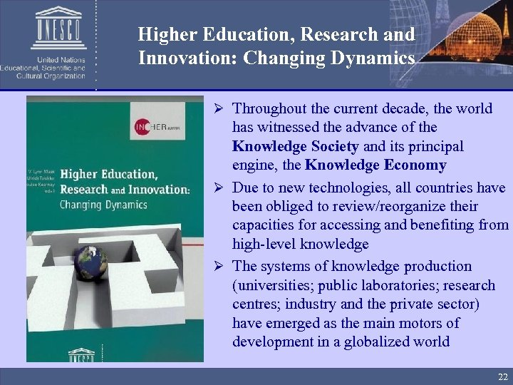 Higher Education, Research and Innovation: Changing Dynamics Ø Throughout the current decade, the world